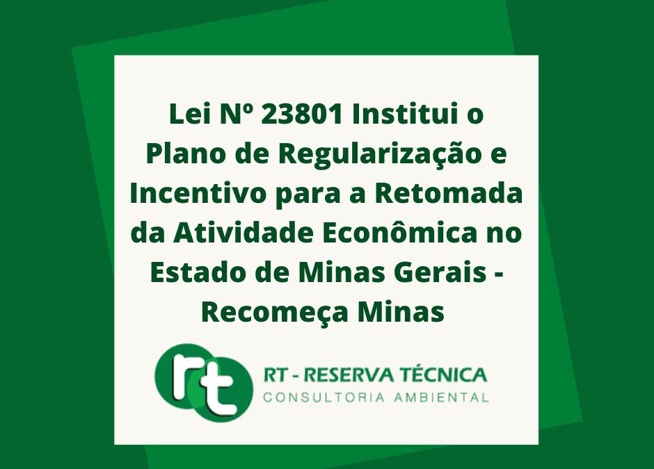 Lei Nº 23801 DE 21/05/2021 Institui o Plano de Regularização e Incentivo para a Retomada da Atividade Econômica no Estado de Minas Gerais – Recomeça Minas e dá outras providências