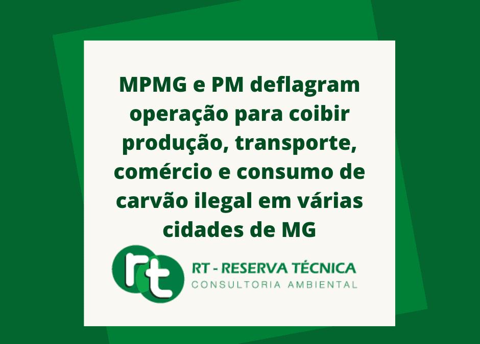 MPMG e PM deflagram operação para coibir produção, transporte, comércio e consumo de carvão ilegal em várias cidades de MG